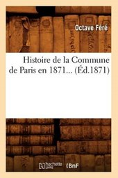 Histoire de la Commune de Paris En 1871 (Éd.1871)