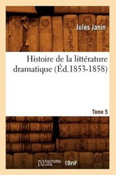Histoire de la Littérature Dramatique. Tome 5 (Éd.1853-1858)