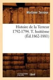 Histoire de la Terreur 1792-1794. T. Huitième (Éd.1862-1881)