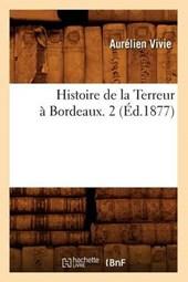 Histoire de la Terreur À Bordeaux. 2 (Éd.1877)