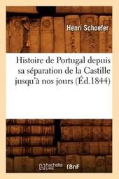 Histoire de Portugal Depuis Sa Séparation de la Castille Jusqu'à Nos Jours (Éd.1844)