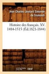 Histoire Des Français. XV. 1484-1515 (Éd.1821-1844)