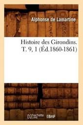 Histoire Des Girondins. T. 9, 1 (Éd.1860-1861)