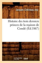 Histoire Des Trois Derniers Princes de la Maison de Condé (Éd.1867)