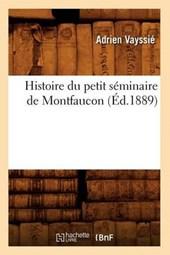 Histoire Du Petit Séminaire de Montfaucon (Éd.1889)