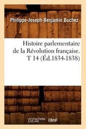 Histoire Parlementaire de la Révolution Française. T 14 (Éd.1834-1838)