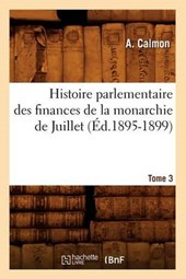 Histoire Parlementaire Des Finances de la Monarchie de Juillet. Tome 3 (Éd.1895-1899)