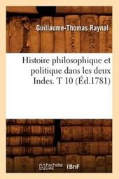 Histoire Philosophique Et Politique Dans Les Deux Indes. T 10 (Éd.1781)