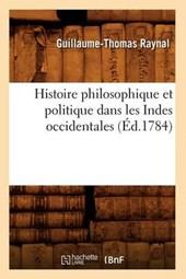 Histoire Philosophique Et Politique Dans Les Indes Occidentales (Éd.1784)