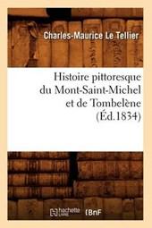 Histoire Pittoresque Du Mont-Saint-Michel Et de Tombelène (Éd.1834)