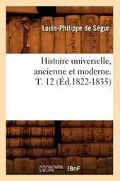Histoire Universelle, Ancienne Et Moderne. T. 12 (Éd.1822-1835)