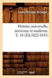 Histoire Universelle, Ancienne Et Moderne. T. 18 (Éd.1822-1835)