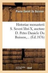 Historiae Monasterii S. Severi Libri X, Auctore D. Petro Daniele Du Buisson (Éd.1876)