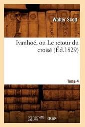 Ivanhoé, Ou Le Retour Du Croisé. Tome 4 (Éd.1829)
