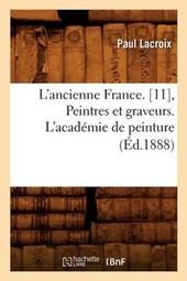 L'Ancienne France. [11], Peintres Et Graveurs. l'Académie de Peinture (Éd.1888)