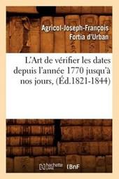 L'Art de Vérifier Les Dates Depuis l'Année 1770 Jusqu'à Nos Jours, (Éd.1821-1844)