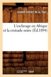 L'Esclavage En Afrique Et La Croisade Noire (Éd.1894)