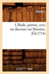 L'Iliade, Poëme, Avec Un Discours Sur Homère, (Éd.1714)