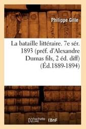 La Bataille Littéraire. 7e Sér. 1893 (Préf. d'Alexandre Dumas Fils, 2 Éd. Diff) (Éd.1889-1894)