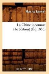 La Chine Inconnue (4e Édition) (Éd.1886)