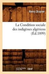 La Condition Sociale Des Indigènes Algériens, (Éd.1899)