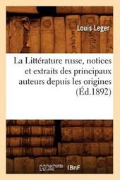 La Littérature Russe, Notices Et Extraits Des Principaux Auteurs Depuis Les Origines (Éd.1892)