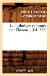 La Mythologie Comparée Avec l'Histoire; (Éd.1826)