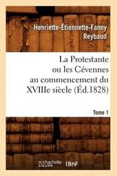 La Protestante Ou Les Cévennes Au Commencement Du Xviiie Siècle. Tome 1 (Éd.1828)