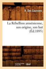 La Rébellion Arménienne, Son Origine, Son But, (Éd.1895) | R. Des Coursons |
