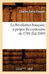 La Révolution Française, À Propos Du Centenaire de 1789 (Éd.1889)