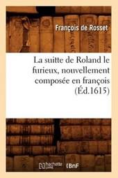 La Suitte de Roland Le Furieux, Nouvellement Composée En François (Éd.1615)