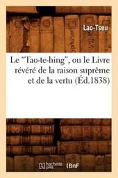 Le Tao-Te-Hing, Ou Le Livre Révéré de la Raison Suprème Et de la Vertu (Ed.1838)