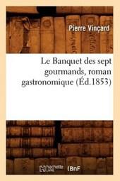Le Banquet Des Sept Gourmands, Roman Gastronomique, (Éd.1853)