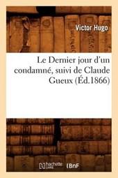 Le Dernier Jour d'Un Condamné, Suivi de Claude Gueux, (Éd.1866)