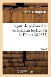 Leçons de Philosophie, Ou Essai Sur Les Facultés de l'Âme. Tome 1 (Éd.1823)
