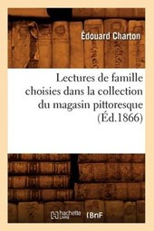 Lectures de Famille Choisies Dans La Collection Du Magasin Pittoresque (Éd.1866)