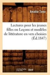 Lectures Pour Les Jeunes Filles Ou Leçons Et Modèles de Littérature En Vers Choisies (Éd.1847)
