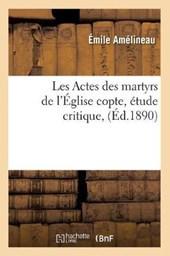 Les Actes Des Martyrs de l'Église Copte, Étude Critique, (Éd.1890)