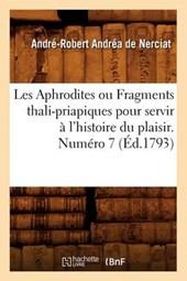 Les Aphrodites Ou Fragments Thali-Priapiques Pour Servir À l'Histoire Du Plaisir. Numéro 7 (Éd.1793)