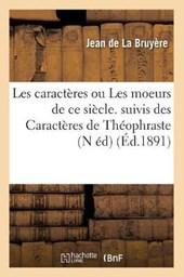 Les Caractères Ou Les Moeurs de Ce Siècle. Suivis Des Caractères de Théophraste (N Éd) (Éd.1891)
