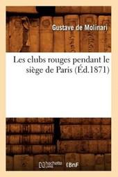 Les Clubs Rouges Pendant Le Siège de Paris (Éd.1871)