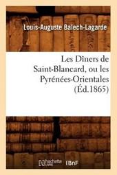 Les Dîners de Saint-Blancard, Ou Les Pyrénées-Orientales, (Éd.1865)