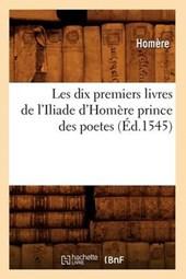 Les Dix Premiers Livres de l'Iliade d'Homère Prince Des Poetes (Éd.1545)