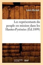 Les Représentants Du Peuple En Mission Dans Les Hautes-Pyrénées (Éd.1899)