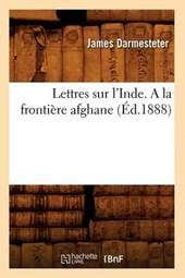 Lettres Sur l'Inde. a la Frontière Afghane (Éd.1888)