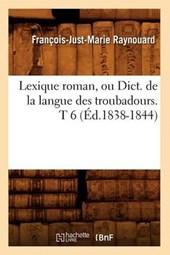 Lexique Roman, Ou Dict. de la Langue Des Troubadours. T 6 (Ed.1838-1844)