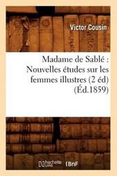 Madame de Sablé Nouvelles Études Sur Les Femmes Illustres (2 Éd) (Éd.1859)