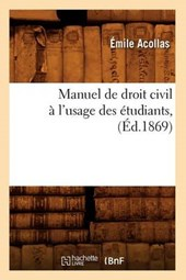 Manuel de Droit Civil À l'Usage Des Étudiants, (Éd.1869)