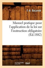 Manuel Pratique Pour l'Application de la Loi Sur l'Instruction Obligatoire, (Éd.1882) | F. B Bocande |