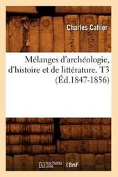 Mélanges d'Archéologie, d'Histoire Et de Littérature. T3 (Éd.1847-1856)